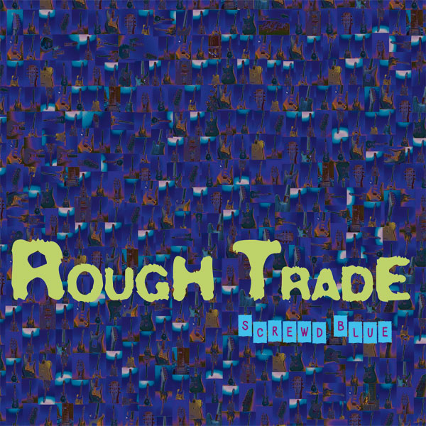 Rough Trade - Screwd Blue