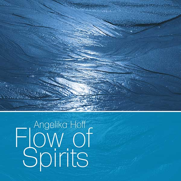 Angelika Hoff - Flow of Spirits
